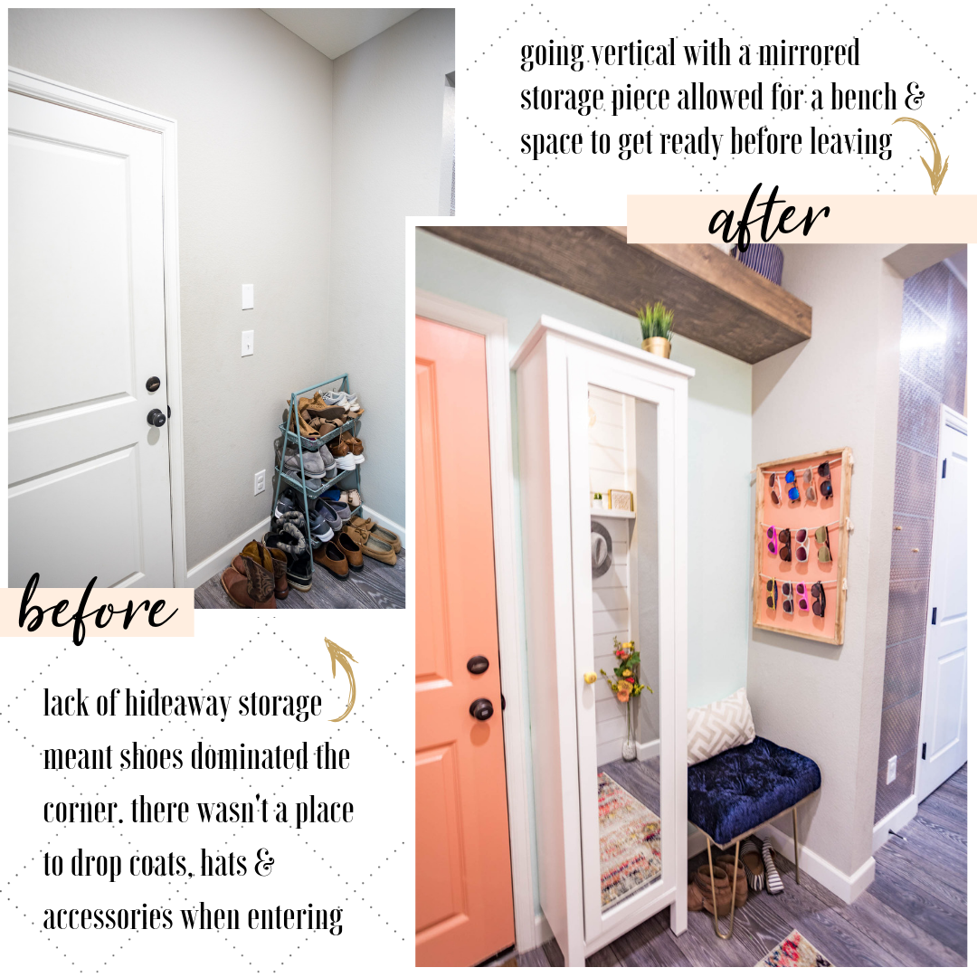 "BEFORE: ""lack of hideaway storage meant shoes dominated the corner. there wasn't a place to drop coats, hats & accessories when entering"" AFTER: ""going vertical with a mirrored storage piece allowed for a bench & space to get ready before leaving"""